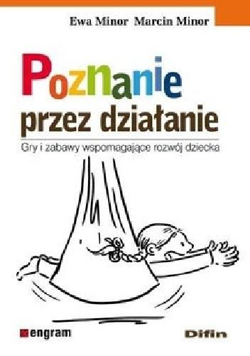 Okładka książki Poznanie przez działanie. Gry i zabawy wspomagające rozwój dziecka