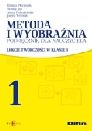 Okładka książki Metoda i wyobraźnia. Podręcznik dla nauczyciela. Lekcje twórczości w klasie 1