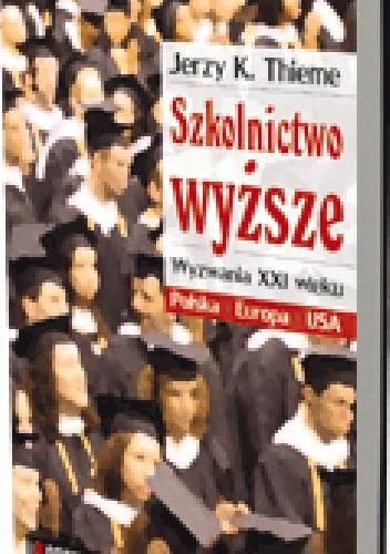 Okładka książki Szkolnictwo wyższe. Wyzwania XXI wieku. Polska, Europa, USA