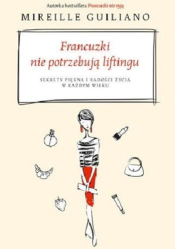 Okładka książki Francuzki nie potrzebują liftingu. Sekrety piękna i radości życia w każdym wieku