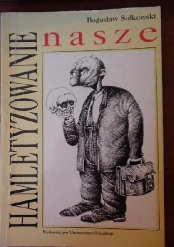 Okładka książki Hamletyzowanie nasze