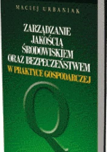 Okładka książki Zarządzanie jakością, środowiskiem oraz bezpieczeństwem w praktyce gospodarczej