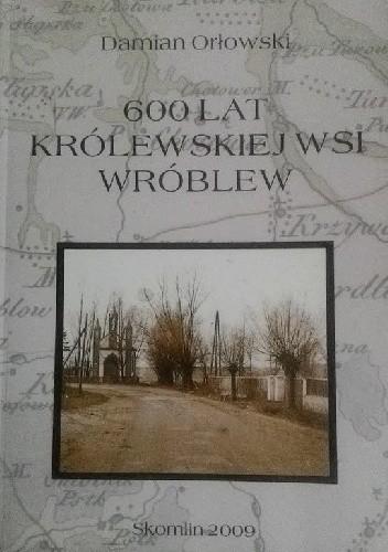Okładka książki 600 lat królewskiej wsi Wróblew