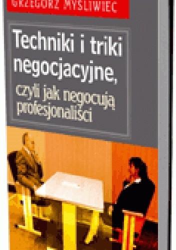 Okładka książki Techniki i triki negocjacyjne, czyli jak negocjują profesjonaliści