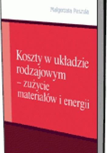 Okładka książki Koszty w układzie rodzajowym. Zużycie materiałów i energii