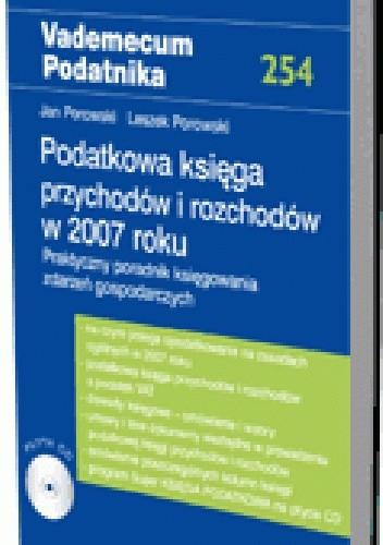 Okładka książki Podatkowa księga przychodów i rozchodów w 2007 roku. Praktyczny poradnik księgowania zdarzeń gospodarczych