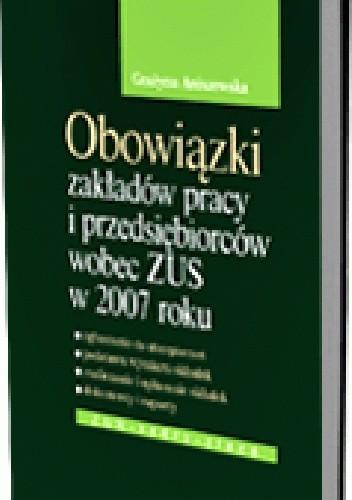 Okładka książki Obowiązki zakładów pracy i pracodawców wobec ZUS w 2007 roku