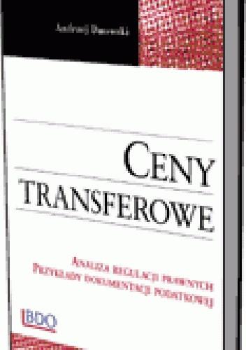 Okładka książki Ceny transferowe. Analiza regulacji prawnych. Przykłady dokumentacji podatkowej