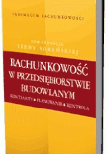 Okładka książki Rachunkowość w przedsiębiorstwie budowlanym. Kontrakty, planowanie, kontrola