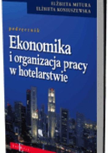 Okładka książki Ekonomika i organizacja pracy w hotelarstwie. Podręcznik