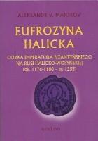 Eufrozyna halicka. Córka imperatora bizantyńskiego na Rusi halicko-wołyńskiej (ok. 1176-1180 - po 1253).