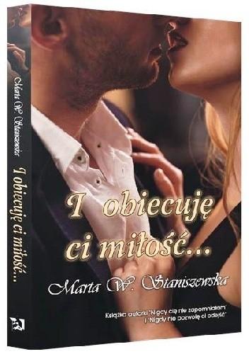 """Obiecuję Ci miłość, wierność i uczciwość małżeńską... Marta W.Staniszewska """"I obiecuję ci miłość""""."""