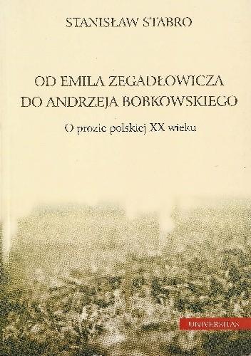 Okładka książki Od Emila Zegadłowicza do Andrzeja Bobkowskiego. O prozie polskiej XX wieku