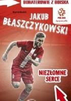 Jakub Błaszczykowski. Niezłomne serce