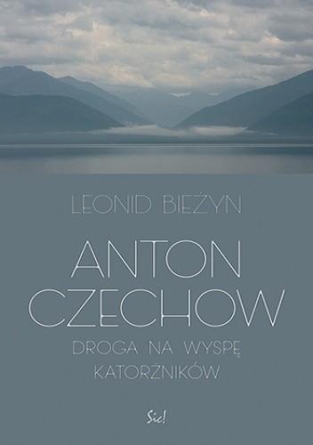 Okładka książki Anton Czechow. Droga na wyspę katorżników