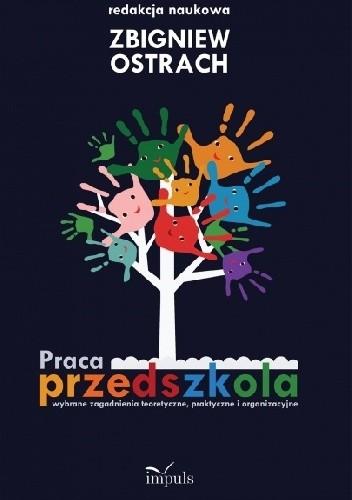 Okładka książki Praca przedszkola. Wybrane zagadnienia teoretyczne, praktyczne i organizacyjne.