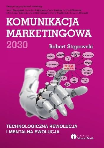 Okładka książki Komunikacja marketingowa 2030. Technologiczna rewolucja i mentalna ewolucja