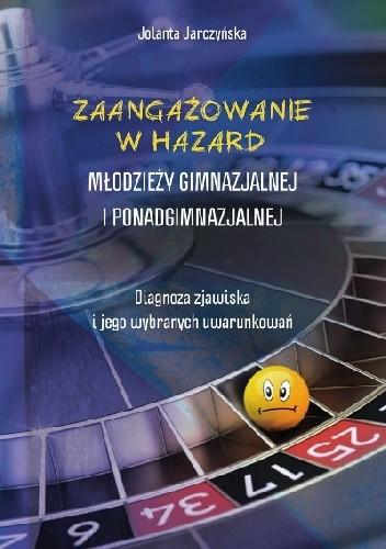 Okładka książki Zaangażowanie w hazard młodzieży gimnazjalnej i ponadgimnazjalnej. Diagnoza zjawiska i jego wybranych uwarunkowań