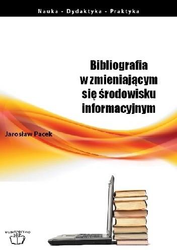 Okładka książki Bibliografia w zmieniającym się środowisku informacyjnym
