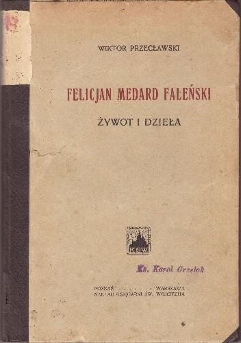 Okładka książki Felicjan Medard Faleński. Żywot i dzieła