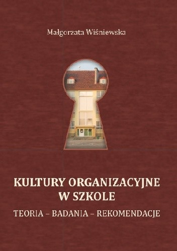 Okładka książki Kultury organizacyjne w szkole. Teoria – Badania – Rekomendacje