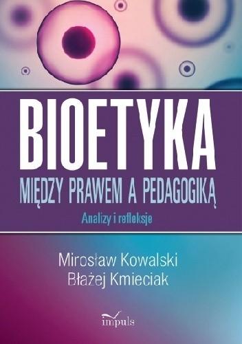 Okładka książki BIOETYKA. MIĘDZY PRAWEM A PEDAGOGIKĄ. Analizy i refleksje