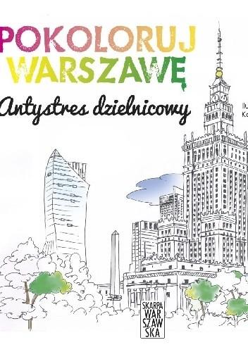 Okładka książki Pokoloruj Warszawę. Antystres dzielnicowy