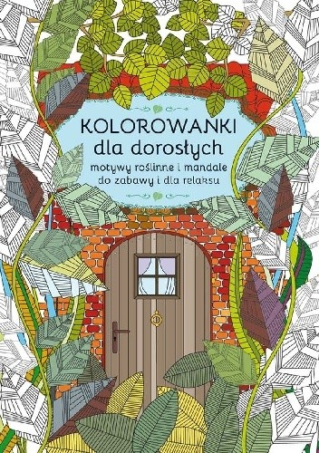 Okładka książki Kolorowanki dla dorosłych. Motywy roślinne i mandale do zabawy i dla relaksu