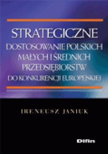 Okładka książki Strategiczne dostosowanie polskich małych i średnich przedsiębiorstw do konkurencji europejskiej