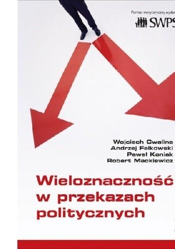 Okładka książki Wieloznacznosc w przekazach politycznych