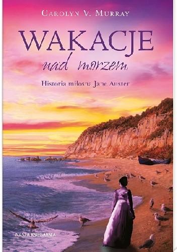 Okładka książki Wakacje nad morzem. Historia miłosna Jane Austen