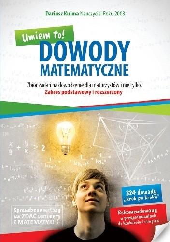Okładka książki Dowody matematyczne. Umiem to! Zbiór zadań na dowodzenie dla maturzystów i nie tylko. Zakres podstawowy i rozszerzony
