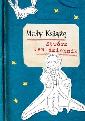 Okładka książki Mały Książę. Stwórz ten dziennik