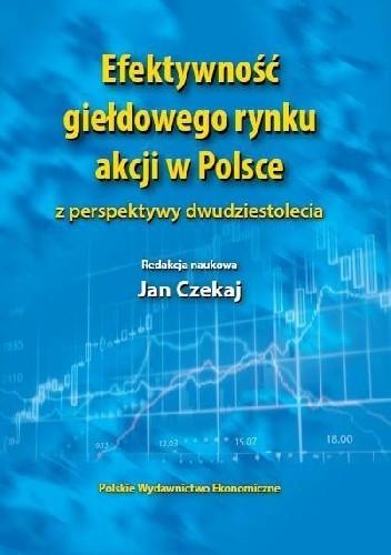 Okładka książki Efektywność giełdowego rynku akcji w Polsce z perspektywy dwudziestolecia