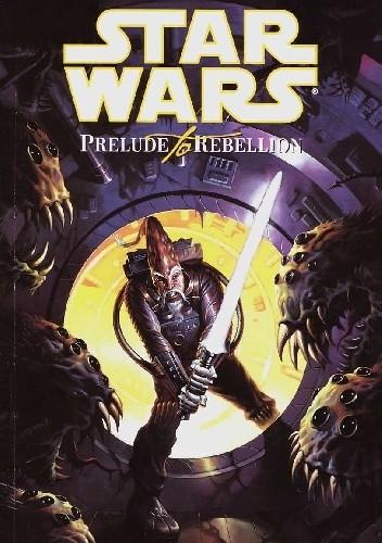 Okładka książki Star Wars: Prelude to Rebellion