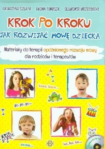 Okładka książki Krok po kroku. Jak rowijać mowę dziecka. Materiały do terapii opóźnionego rozwoju mowy dla rodziców i terapeutów