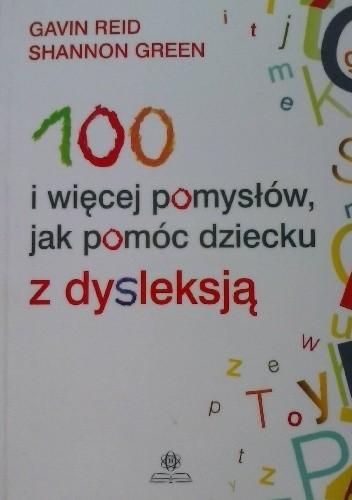 Okładka książki 100 i więcej pomysłów jak pomóc dziecku z dysleksją