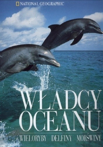 Okładka książki Władcy oceanu: wieloryby, delfiny, morświny