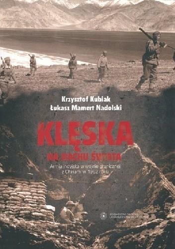 Okładka książki Klęska na dachu świata. Armia indyjska w wojnie granicznej z Chinami w 1962 roku