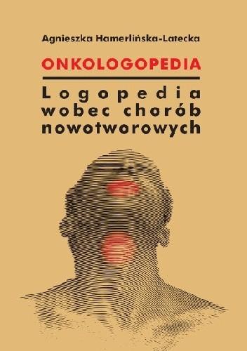 Okładka książki Onkologopedia. Logopedia wobec chorób nowotworowych