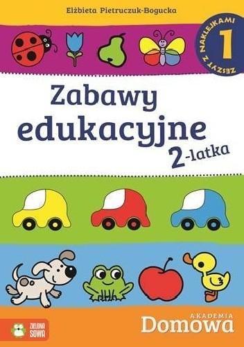 Okładka książki Domowa Akademia. Zabawy edukacyjne 2 latka. Część 1