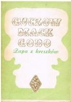 Guczów Mack gôdô. Zupa z krëszków