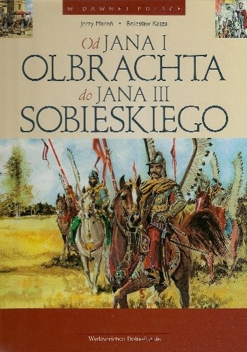 Okładka książki Od Jana I Olbrachta do Jana III Sobieskiego