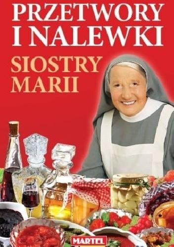 Okładka książki Przetwory i nalewki Siostry Marii