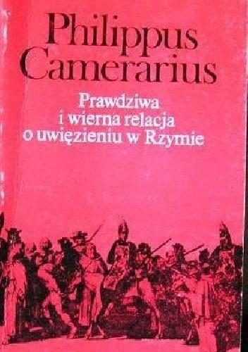 Okładka książki Prawdziwa i wierna relacja o uwięzieniu w Rzymie