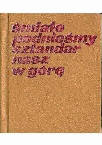 Okładka książki Śmiało podnieśmy sztandar nasz w górę
