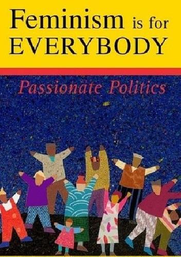 Okładka książki Feminism is for Everybody: Passionate Politics