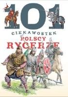 101 ciekawostek. Polscy rycerze