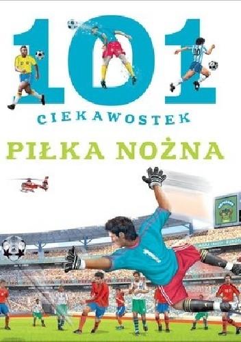 Okładka książki 101 ciekawostek. Piłka nożna