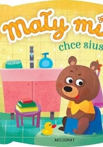 Okładka książki Mały miś chce siusiu